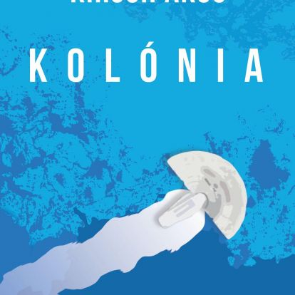 Könyvkritika – Kirsch Ákos: Kolónia (2018)