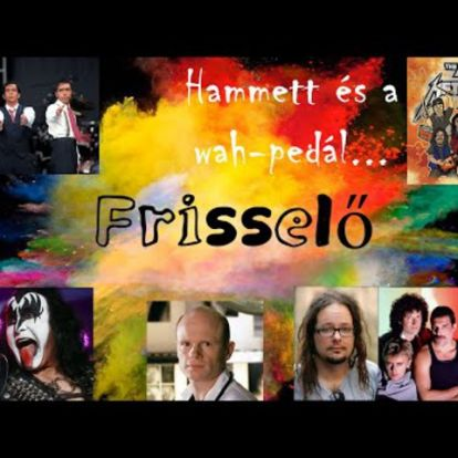 FRISSELŐ 2019 #23 | Hammett és a wah-pedál...