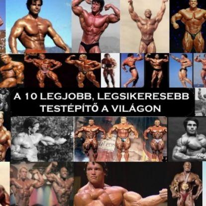 A 10 legjobb, legsikeresebb testépítő a világon