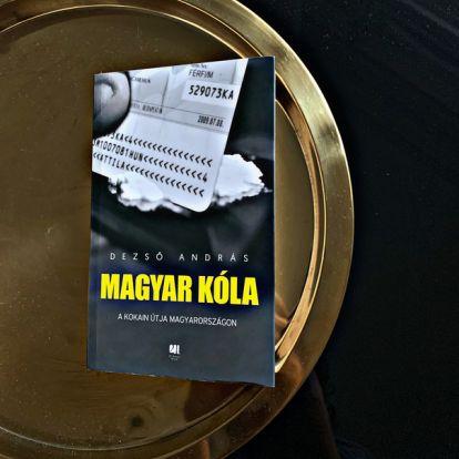 Sokan abbahagyják, sokan belehalnak: a kokain és a magyarok – Dezső András Magyar kóla című könyvéről