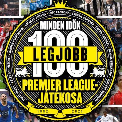 Minden idők 100 legjobb Premier League-játékosa– 1. rész